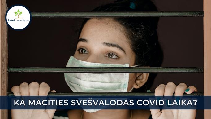 Kā mācīties svešvalodas Covid laikā? – Izmanto pandēmijas situāciju savā labā – mācies un attīsties neizejot no mājām!