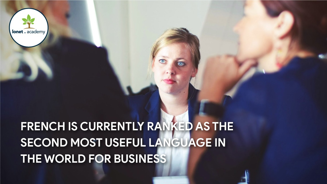 French is the second most useful language in the world for business and the language of future.
